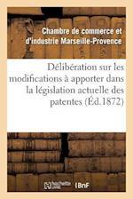 Deliberation Sur Les Modifications a Apporter Dans La Legislation Actuelle Des Patentes af Chambre De Commerce Et D'Industrie Marse, Chambre De Commerce