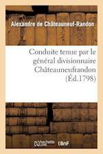 Conduite Tenue Par Le General Divisionnaire Chateauneufrandon, Relativement Au Bruit af Alexandre Chateauneuf-Randon (De), De Chateauneuf-Randon-A