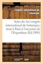 Actes Du 1er Congres International de Botanique, Tenu a Paris A L'Occasion de L'Exposition af Congres International