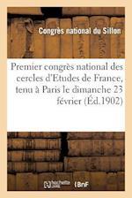 Premier Congres National Des Cercles D'Etudes de France, Tenu a Paris Le Dimanche 23 Fevrier 1902 af Congres National