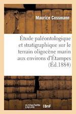 Etude Paleontologique Et Stratigraphique Sur Le Terrain Oligocene Marin Aux Environs D'Etampes af Maurice Cossmann, Jules Lambert