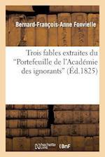 Trois Fables Extraites Du 'Portefeuille de L'Academie Des Ignorans' af Bernard-Francois-Anne Fonvielle