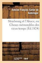 Strasbourg Et L'Alsace, Ou Choses Memorables Des Vieux Temps af De Kentzinger-A-F-X, Antoine-Francois-Xavier Kentzinger (De)