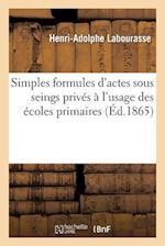 Simples Formules D'Actes Sous Seings Prives A L'Usage Des Ecoles Primaires af Henri-Adolphe Labourasse