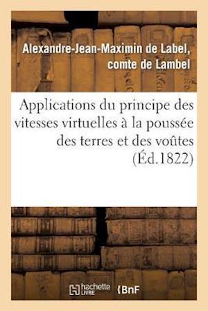 Applications Du Principe Des Vitesses Virtuelles a la Poussee Des Terres Et Des Voutes af De Lambel-A-J-M, Alexandre-Jean-Maximin De L Lambel (De)