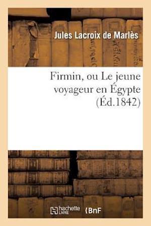 Firmin, Ou Le Jeune Voyageur En Egypte af De Marles-J, Jules LaCroix Marles (De)