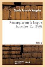 Remarques Sur La Langue Francoise. Tome 2 af De Vaugelas-C, Claude Favre De Vaugelas