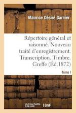 Repertoire General & Raisonne. Nouveau Traite D'Enregistrement. Transcription.Timbre. Greffe.Tom af Maurice Desire Garnier
