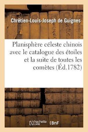Planisphere Celeste Chinois Avec Le Catalogue Des Etoiles Et La Suite de Toutes Les Cometes af Chretien-Louis-Joseph Guignes (De), De Guignes-C-L-J