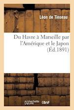 Du Havre a Marseille Par L'Amerique Et Le Japon af De Tinseau-L, Leon Tinseau (De)