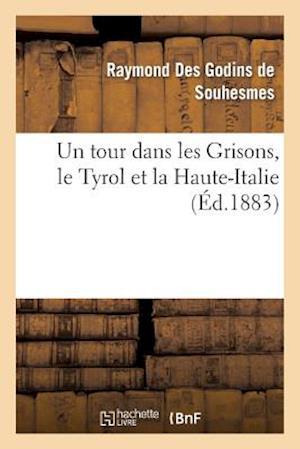 Un Tour Dans Les Grisons, Le Tyrol Et La Haute-Italie af Raymond Des Godins De Souhesmes, Des Godins De Souhesmes-R