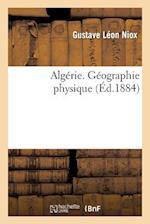 Algerie. Geographie Physique af Gustave Leon Niox