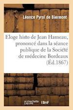 Eloge Historique de Jean Hameau, Prononce Dans La Seance Publique af Leonce Pyrol De Biermont, P. De Biermont, Pyrol De Biermont-L