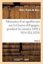 Memoires D'Un Apothicaire Sur La Guerre D'Espagne, Pendant Les Annees 1808 a 1814. Tome 2 af Henri Blaze De Bury, Leon Gozlan, Blaze De Bury-H