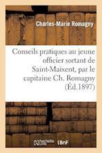 Conseils Pratiques Au Jeune Officier Sortant de Saint-Maixent, Par Le Capitaine Ch. Romagny af Sans Auteur, Charles-Marie Romagny