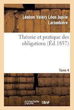 Theorie Et Pratique Des Obligations Tome 4 af Sans Auteur, Leobon Valery Leon Jupile Larombiere