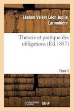 Theorie Et Pratique Des Obligations Tome 2 af Sans Auteur, Leobon Valery Leon Jupile Larombiere
