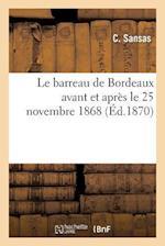 Le Barreau de Bordeaux Avant Et Apres Le 25 Novembre 1868 af Sans Auteur, C. Sansas