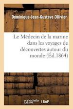 Ecole de Medecine Navale. Le Medecin de La Marine Dans Les Voyages de Decouvertes Autour Du Monde af Dominique-Jean-Gustave Ollivier