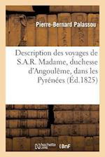 Description Des Voyages de S.A.R. Madame, Duchesse D'Angouleme, Dans Les Pyrenees af Pierre-Bernard Palassou