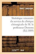 Statistique Raisonnee Du Service de Clinique Chirurgicale de M. Le Professeur Demons af Henri Lamarque
