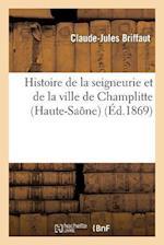 Histoire de La Seigneurie Et de La Ville de Champlitte (Haute-Saone), Par L'Abbe Briffaut, ... af Claude-Jules Briffaut