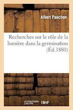 Recherches Sur Le Role de La Lumiere Dans La Germination af Albert Pauchon
