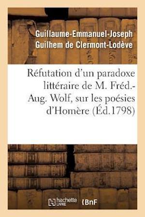 Refutation D'Un Paradoxe Litteraire, Sur Les Poesies D'Homere af De Clermont-Lodeve-G-E-J