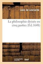 La Philosophie Divisee En Cinq Parties af De Lesclache-L