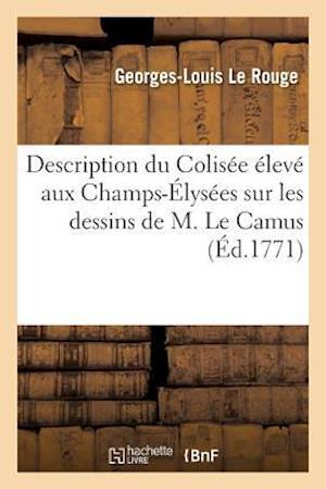 Description Du Colisee Eleve Aux Champs-Elysees Sur Les Dessins de M. Le Camus af Le Rouge-G-L