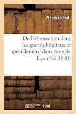 de L'Observation Dans Les Grands Hopitaux Et Specialement Dans Ceux de Lyon af Fleury Imbert