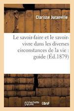 Le Savoir-Faire Et Le Savoir-Vivre Dans Les Diverses Circonstances de La Vie af Clarisse Juranville