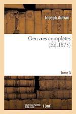 Oeuvres Completes. La Flute Et Le Tambour Tome 3 af Joseph Autran