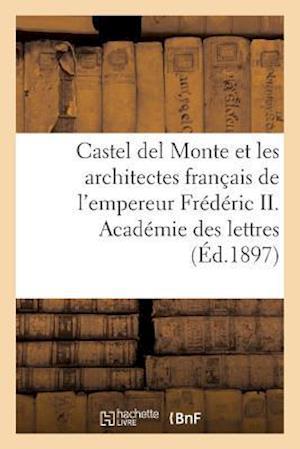 Castel del Monte Et Les Architectes Francais de L'Empereur Frederic II af Imp Nationale
