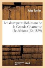 Les Deux Petits Robinsons de La Grande-Chartreuse 3e Edition af Jules Taulier