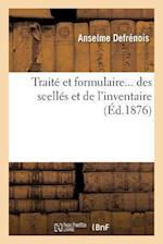 Traite Et Formulaire Des Scelles Et de L'Inventaire af Anselme Defrenois