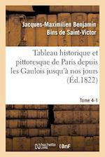 Tableau Historique Et Pittoresque de Paris Depuis Les Gaulois Jusqu'a Nos Jours Tome 4-1 af De Saint-Victor-J-M