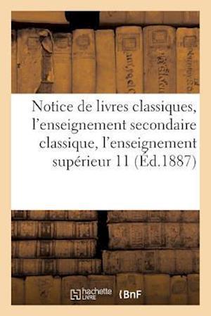 Notice de Livres Classiques, L'Enseignement Secondaire Classique, L'Enseignement Superieur 11-1887 af Hachette Et Cie