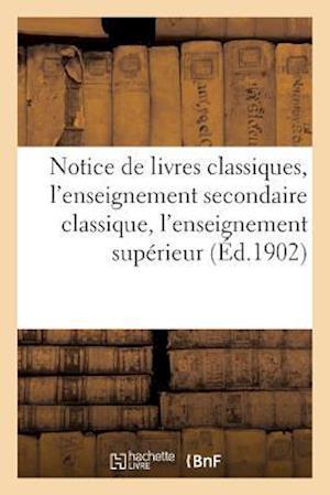 Notice de Livres Classiques, L'Enseignement Secondaire Classique, L'Enseignement Superieur 1902 af Hachette Et Cie