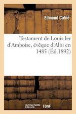 Testament de Louis Ier D'Amboise, Eveque D'Albi En 1485 af Edmond Cabie
