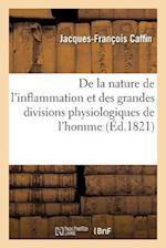 de La Nature de L'Inflammation Et Des Grandes Divisions Physiologiques de L'Homme af Jacques-Francois Caffin