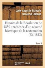 Histoire de La Revolution de 1830 Precedee D'Un Resume Historique de La Restauration Tome 1 af Cauchois Lemaire-L-A-F