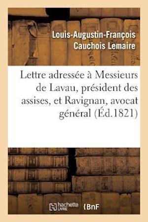 Lettre Adressee a Messieurs de Lavau, President Des Assises, Et Ravignan, Avocat General af Cauchois Lemaire-L-A-F
