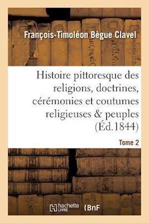 Bog, paperback Histoire Pittoresque Des Religions, Doctrines, Ceremonies Et Coutumes Religieuses Peuples Tome 2