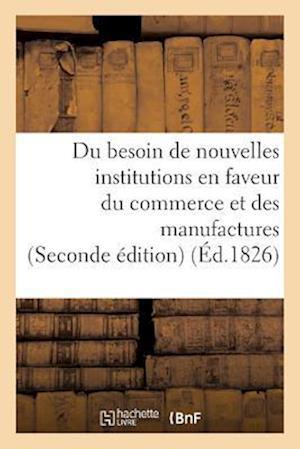 Bog, paperback Du Besoin de Nouvelles Institutions En Faveur Du Commerce Et Des Manufactures af Collectif