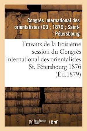 Bog, paperback Travaux de La Troisieme Session Du Congres International Des Orientalistes, St. Petersbourg 1876