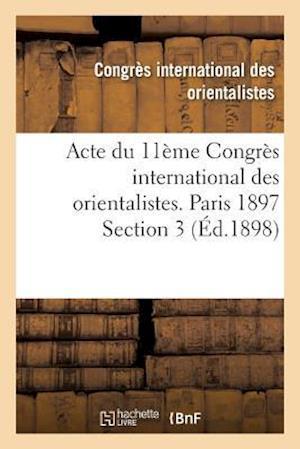 Bog, paperback Acte Du 11eme Congres International Des Orientalistes. Paris 1897 Section 3 af Congres International