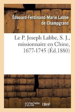Bog, paperback Le P. Joseph Labbe, S. J., Missionnaire En Chine, 1677-1745 af Labbe De Champgrand-E-F-M