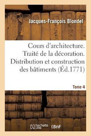 Bog, paperback Cours D'Architecture. Traite de La Decoration. Distribution Et Construction Des Batiments Tome 4