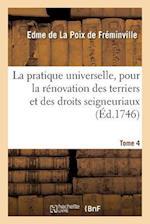La Pratique Universelle, Pour La Renovation Des Terriers Et Des Droits Seigneuriaux. Tome 4 af De Freminville-E